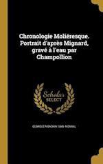 Chronologie Molieresque. Portrait D'Apres Mignard, Grave A L'Eau Par Champollion af Georges Mondain 1845- Monval