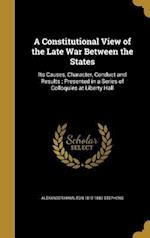 A   Constitutional View of the Late War Between the States af Alexander Hamilton 1812-1883 Stephens