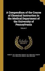 A Compendium of the Course of Chemical Instruction in the Medical Department of the University of Pennsylvania; Volume 1 af Robert 1781-1858 Hare