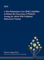 A Site Maintenance Care (SMC) Guideline to Reduce the Occurrence of Phlebitis Among the Adults With Peripheral Intravenous Therapy