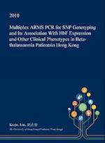 Multiplex ARMS PCR for SNP Genotyping and Its Association With HbF Expression and Other Clinical Phenotypes in Beta-thalassaemia Patientsin Hong Kong