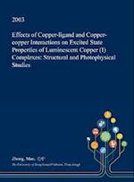 Effects of Copper-ligand and Copper-copper Interactions on Excited State Properties of Luminescent Copper (I) Complexes: Structural and Photophysical