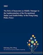 The Role of Inspectors as Middle Manager in the Implementation of the Occupational Safety and Health Policy in the Hong Kong Police Force