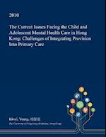 The Current Issues Facing the Child and Adolescent Mental Health Care in Hong Kong