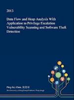 Data Flow and Heap Analysis with Application to Privilege Escalation Vulnerability Scanning and Software Theft Detection