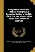 Complete Dramatic and Poetical Works; With a Summary Outline of the Life of the Poet and a Description of His Most Authentic Portraits af William 1564-1616 Shakespeare, William Aldis 1831-1914 Wright, William George Clark
