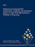 Relational and Contextual Self-determination : Qualitative and Quantitative Studies of Adults With Mild Intellectual Disability in Hong Kong