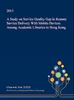 A Study on Service Quality Gap in Remote Service Delivery With Mobile Devices Among Academic Libraries in Hong Kong