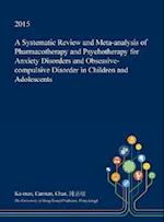 A Systematic Review and Meta-Analysis of Pharmacotherapy and Psychotherapy for Anxiety Disorders and Obsessive-Compulsive Disorder in Children and Ado