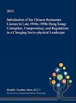 Substitution of the Chinese Restaurant Licence in Late 1940s-1950s Hong Kong: Corruption, Compromises, and Regulations in a Changing Socio-physical La