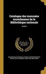 Catalogue Des Monnaies Musulmanes de La Bibliotheque Nationale; Tome 3 af Henri 1820-1892 Lavoix