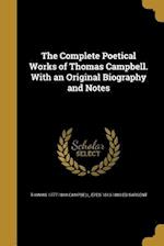 The Complete Poetical Works of Thomas Campbell. with an Original Biography and Notes af Epes 1813-1880 Ed Sargent, Thomas 1777-1844 Campbell