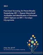 Functional Screening for Potent Broadly Neutralizing HIV-1 Human Monoclonal Antibodies and Identification of Dominant ADCC Epitopes on HIV-1 Envelope