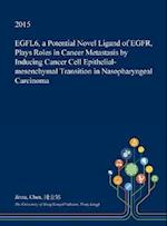 Egfl6, a Potential Novel Ligand of Egfr, Plays Roles in Cancer Metastasis by Inducing Cancer Cell Epithelial-Mesenchymal Transition in Nasopharyngeal