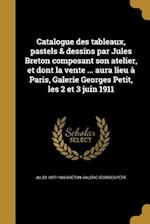 Catalogue Des Tableaux, Pastels & Dessins Par Jules Breton Composant Son Atelier, Et Dont La Vente ... Aura Lieu a Paris, Galerie Georges Petit, Les 2 af Jules 1827-1906 Breton, Galerie Georges Petit