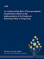 An Analysis of the Role of Non-government Organizations (NGOs) in the Implementation of the Employees Retraining Policy in Hong Kong