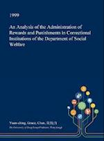 An Analysis of the Administration of Rewards and Punishments in Correctional Institutions of the Department of Social Welfare