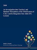An Investigation Into Teachers' and Students' Perceptions of the Effectiveness of Call and Its Integration Into Adult Efl Lessons