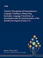 Teachers' Perceptions of Communicative Language Teaching in Hong Kong Secondary Language Classrooms