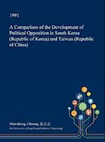 A Comparison of the Development of Political Opposition in South Korea (Republic of Korea) and Taiwan (Republic of China)