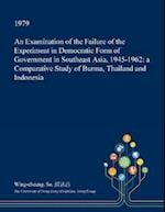 An Examination of the Failure of the Experiment in Democratic Form of Government in Southeast Asia, 1945-1962: a Comparative Study of Burma, Thailand