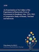 An Examination of the Failure of the Experiment in Democratic Form of Government in Southeast Asia, 1945-1962