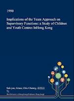 Implications of the Team Approach on Supervisory Functions: a Study of Children and Youth Centres InHong Kong