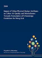 Impact of Urban Physical Design Attributes on Urban Air Quality and Microclimate: Towards Formulation of Urbandesign Guidelines for Mong Kok