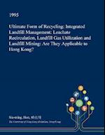 Ultimate Form of Recycling: Integrated Landfill Management: Leachate Recirculation, Landfill Gas Utilization and Landfill Mining: Are They Applicable