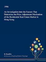 An Investigation Into the Factors That Determine the Price Adjustment Mechanism of the Residential Real Estate Market in Hong Kong