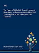 The Future of Light Rail Transit Systems in Hong Kong: an Evaluation of the Light Rail Transit System in the North-West New Territories