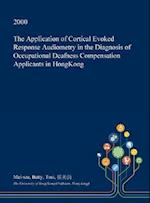 The Application of Cortical Evoked Response Audiometry in the Diagnosis of Occupational Deafness Compensation Applicants in HongKong