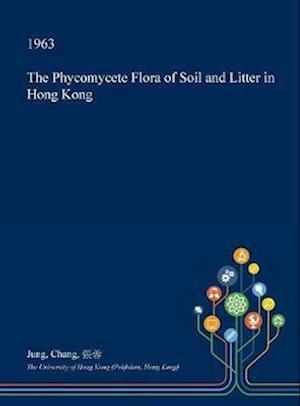 Bog, hardback The Phycomycete Flora of Soil and Litter in Hong Kong af Jung Chang