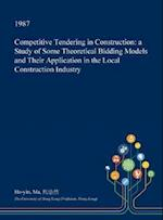 Competitive Tendering in Construction: a Study of Some Theoretical Bidding Models and Their Application in the Local Construction Industry