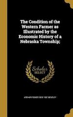 The Condition of the Western Farmer as Illustrated by the Economic History of a Nebraska Township; af Arthur Fisher 1870-1957 Bentley