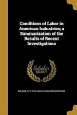 Conditions of Labor in American Industries; A Summarization of the Results of Recent Investigations af Edgar Sydenstricker, William Jett 1879- Lauck