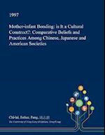 Mother-infant Bonding: is It a Cultural Construct?: Comparative Beliefs and Practices Among Chinese, Japanese and American Societies