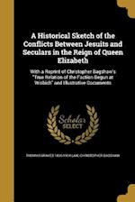 A Historical Sketch of the Conflicts Between Jesuits and Seculars in the Reign of Queen Elizabeth af Christopher Bagshaw, Thomas Graves 1836-1904 Law