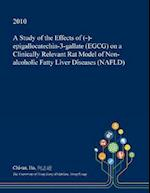 A Study of the Effects of (-)-Epigallocatechin-3-Gallate (Egcg) on a Clinically Relevant Rat Model of Non-Alcoholic Fatty Liver Diseases (Nafld)