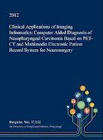 Clinical Applications of Imaging Informatics: Computer Aided Diagnosis of Nasopharyngeal Carcinoma Based on PET-CT and Multimedia Electronic Patient R