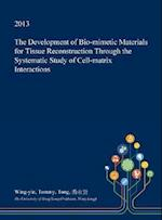 The Development of Bio-Mimetic Materials for Tissue Reconstruction Through the Systematic Study of Cell-Matrix Interactions