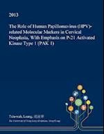 The Role of Human Papillomavirus (HPV)-related Molecular Markers in Cervical Neoplasia, With Emphasis on P-21 Activated Kinase Type 1 (PAK 1)