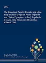 The Impacts of Aerobic Exercise and Mind-Body Exercise (Yoga) on Neuro-Cognition and Clinical Symptoms in Early Psychosis