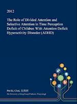 The Role of Divided Attention and Selective Attention in Time Perception Deficit of Children with Attention Deficit Hyperactivity Disorder (ADHD)