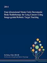 Four-Dimensional Monte Carlo Stereotactic Body Radiotherapy for Lung Cancers Using Image-Guided Robotic Target Tracking