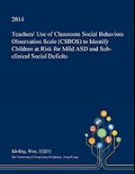 Teachers' Use of Classroom Social Behaviors Observation Scale (Csbos) to Identify Children at Risk for Mild Asd and Sub-Clinical Social Deficits