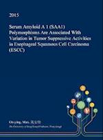 Serum Amyloid a 1 (Saa1) Polymorphisms Are Associated with Variation in Tumor Suppressive Activities in Esophageal Squamous Cell Carcinoma (Escc)