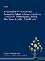 Relationship Between Intellectual Functioning, School Adjustment, Academic Achievement and Delinquency Among Male Junior Secondary School Pupils