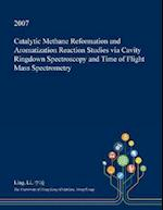 Catalytic Methane Reformation and Aromatization Reaction Studies via Cavity Ringdown Spectroscopy and Time of Flight Mass Spectrometry