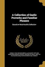 A Collection of Gaelic Proverbs and Familiar Phrases af Alexander 1827-1893 Nicolson, Donald 1743-1808 Macintosh